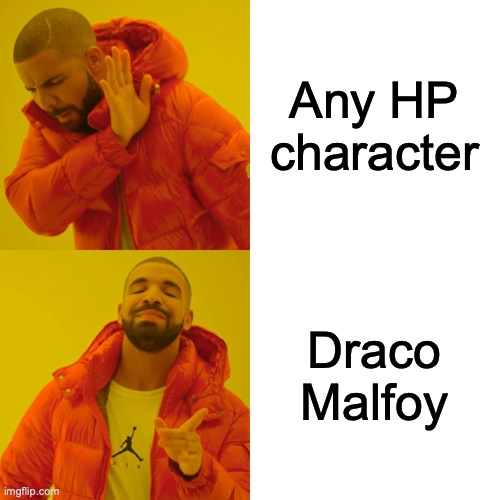Drake Hotline Bling |  Any HP character; Draco Malfoy | image tagged in memes,drake hotline bling,harry potter | made w/ Imgflip meme maker