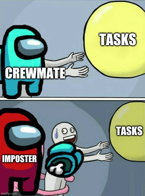 Among sus |  TASKS; CREWMATE; TASKS; IMPOSTER | image tagged in memes,running away balloon | made w/ Imgflip meme maker