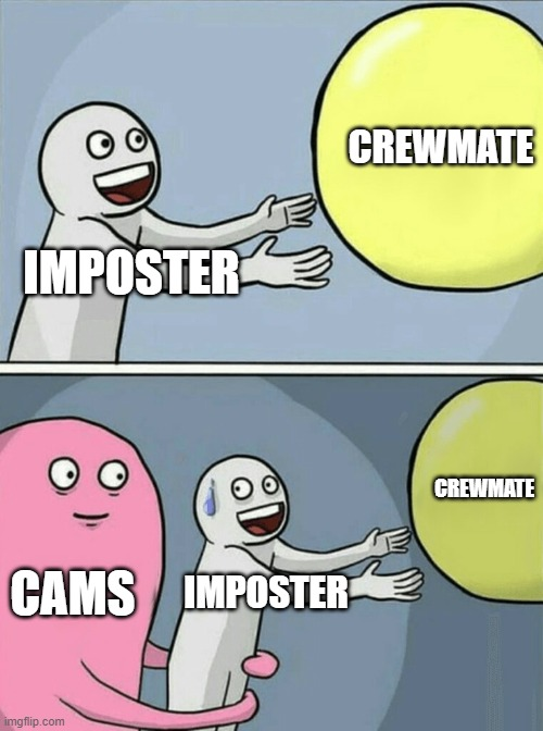 Running Away Balloon |  CREWMATE; IMPOSTER; CREWMATE; CAMS; IMPOSTER | image tagged in memes,running away balloon | made w/ Imgflip meme maker