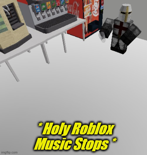 Roblox holy music stops meme | * Holy Roblox Music Stops * | image tagged in roblox holy music stops meme | made w/ Imgflip meme maker