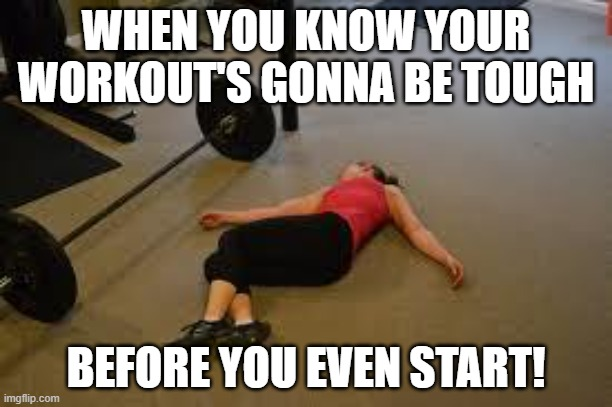Scary workout |  WHEN YOU KNOW YOUR WORKOUT'S GONNA BE TOUGH; BEFORE YOU EVEN START! | image tagged in workout | made w/ Imgflip meme maker