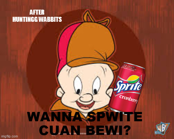 Sprite meme evolution |  AFTER HUNTINGG WABBITS; WANNA SPWITE CUAN BEWI? | image tagged in elmer fudd,sprite cranberry | made w/ Imgflip meme maker
