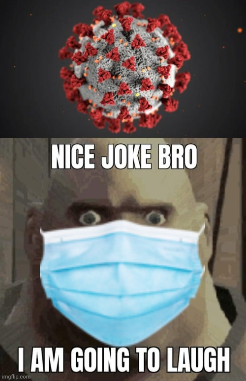 image tagged in nice joke bro i am going to laugh,not funny didn't laugh,tf2 heavy,tf2,coronavirus,covid-19 | made w/ Imgflip meme maker