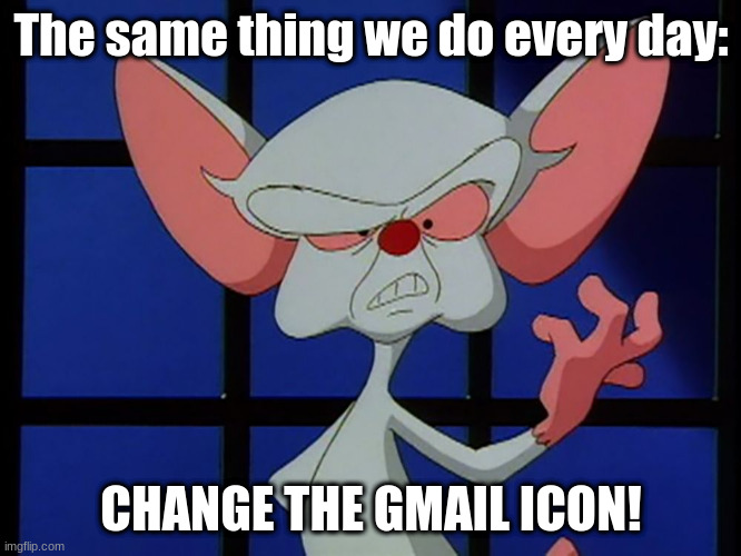 The same thing we do every day: CHANGE THE GMAIL ICON! |  The same thing we do every day:; CHANGE THE GMAIL ICON! | image tagged in take over the world,gmail,change,marketing | made w/ Imgflip meme maker