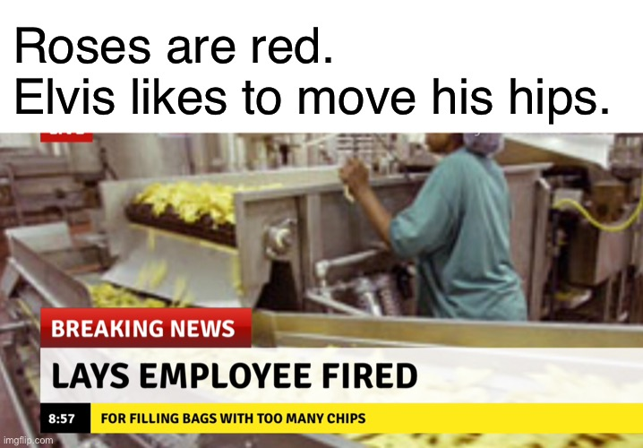 Lays Employee Fired |  Roses are red. Elvis likes to move his hips. | image tagged in blank white template,lays,funny,memes,roses are red,news | made w/ Imgflip meme maker