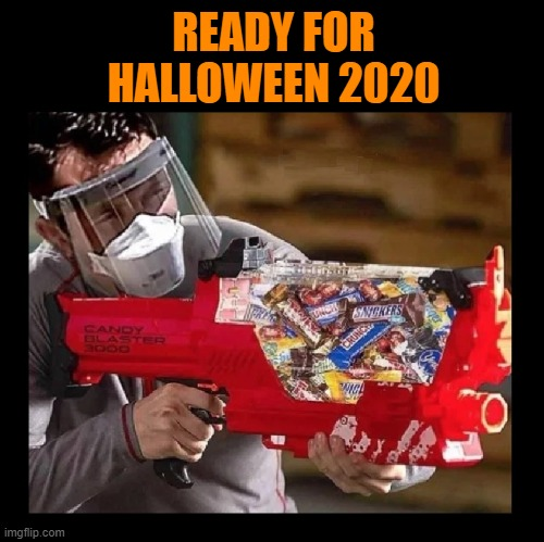 Seems legit |  READY FOR HALLOWEEN 2020 | image tagged in halloween,trick or treat,2020,pandemic,coronavirus,covid-19 | made w/ Imgflip meme maker