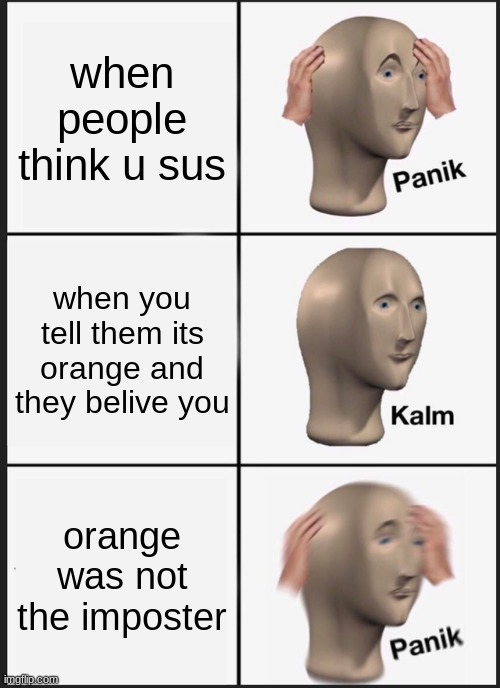 Panik Kalm Panik |  when people think u sus; when you tell them its orange and they belive you; orange was not the imposter | image tagged in memes,panik kalm panik | made w/ Imgflip meme maker