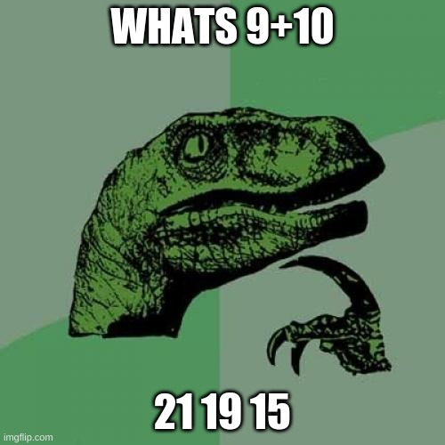 Philosoraptor |  WHATS 9+10; 21 19 15 | image tagged in memes,philosoraptor | made w/ Imgflip meme maker