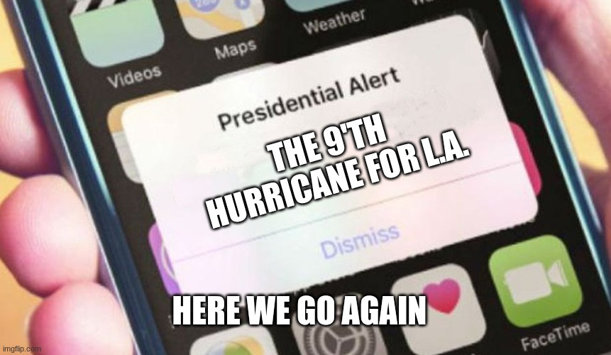 Presidential Alert |  THE 9'TH HURRICANE FOR L.A. HERE WE GO AGAIN | image tagged in memes,presidential alert | made w/ Imgflip meme maker