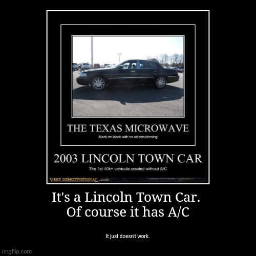 It's a Lincoln Town Car.  Of course it has A/C | It just doesn't work. | image tagged in funny,demotivationals,lincoln,town car,cars | made w/ Imgflip demotivational maker