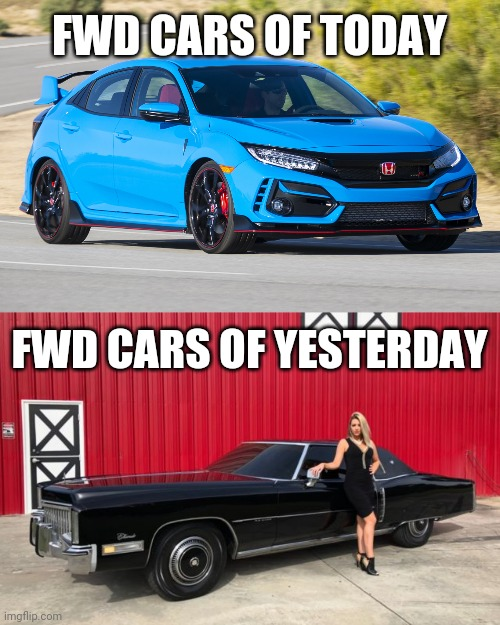 FWD Cars of Today v. Yesterday |  FWD CARS OF TODAY; FWD CARS OF YESTERDAY | image tagged in honda,cadillac | made w/ Imgflip meme maker