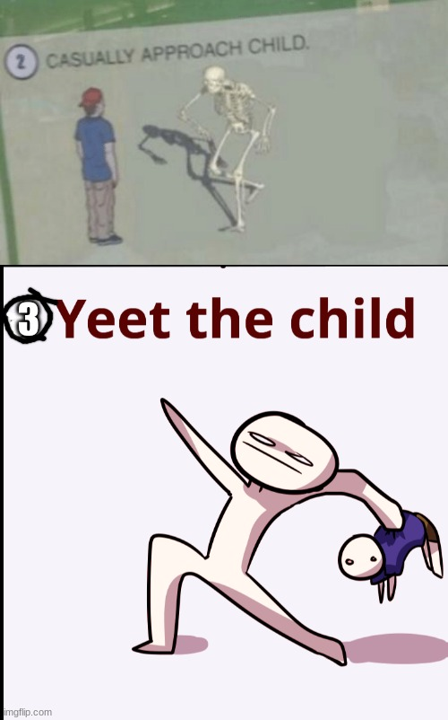 why did nobody notice the similarities here as it could be this meme |  3 | image tagged in yeet the child,casually approach child | made w/ Imgflip meme maker