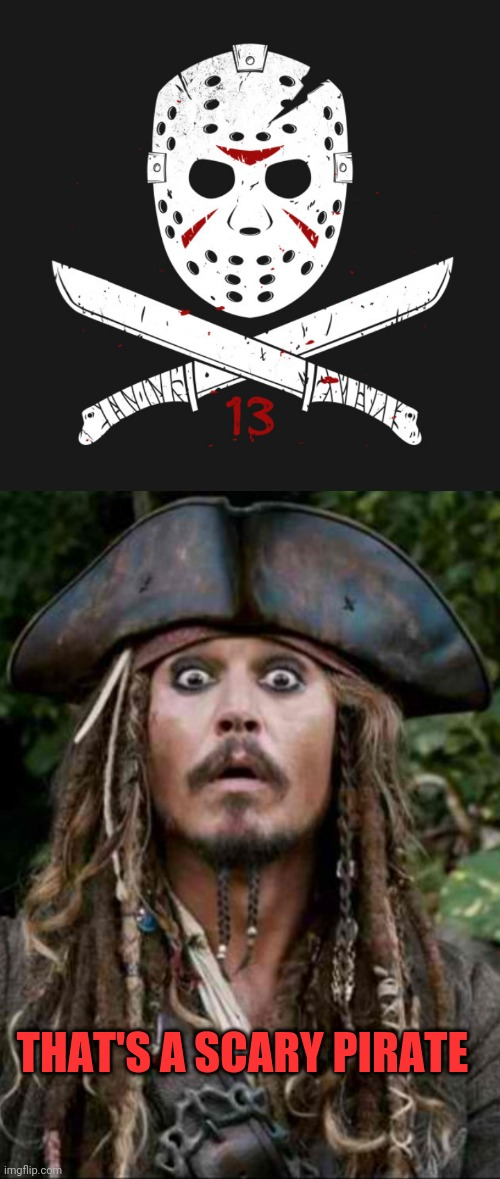 JASON'S PIRATE FLAG |  THAT'S A SCARY PIRATE | image tagged in jason voorhees,friday the 13th,pirate,jack sparrow | made w/ Imgflip meme maker