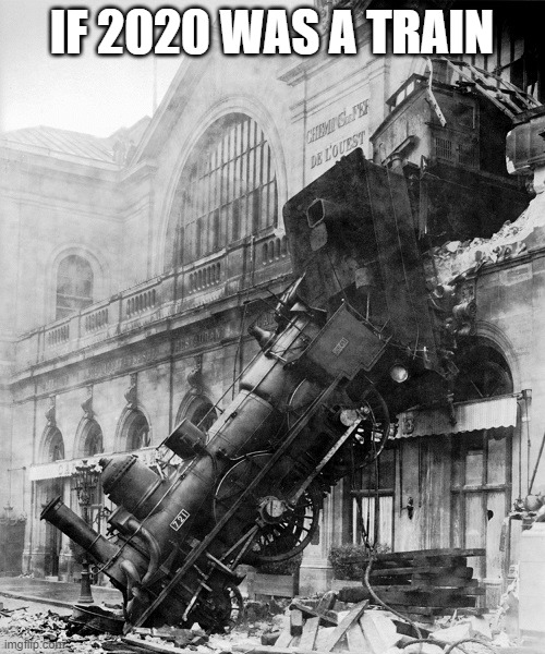 train wreck | IF 2020 WAS A TRAIN | image tagged in train wreck | made w/ Imgflip meme maker