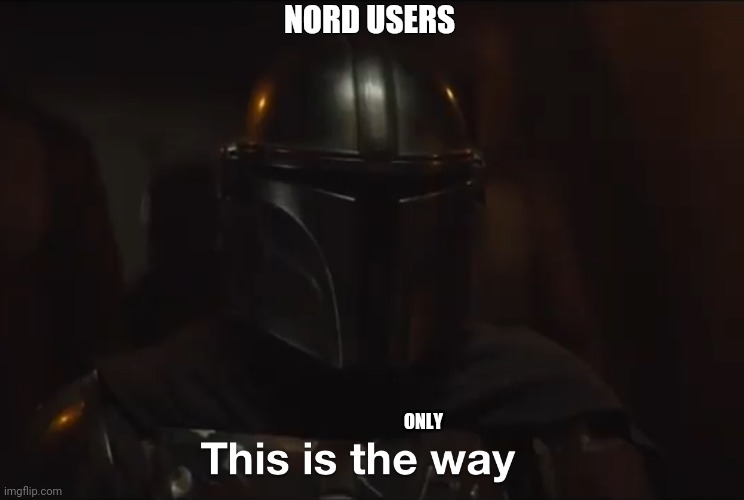Th only way |  NORD USERS; ONLY | image tagged in this is the way | made w/ Imgflip meme maker