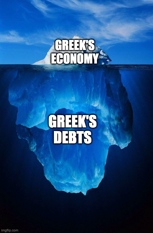iceberg |  GREEK'S ECONOMY; GREEK'S DEBTS | image tagged in iceberg | made w/ Imgflip meme maker