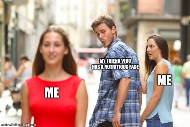 Nutritious face |  MY FRIEND WHO HAS A NUTRITIOUS FACE; ME; ME | image tagged in memes,distracted boyfriend,ai meme | made w/ Imgflip meme maker