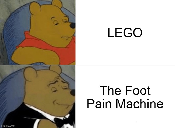 feel the pain |  LEGO; The Foot Pain Machine | image tagged in memes,tuxedo winnie the pooh | made w/ Imgflip meme maker