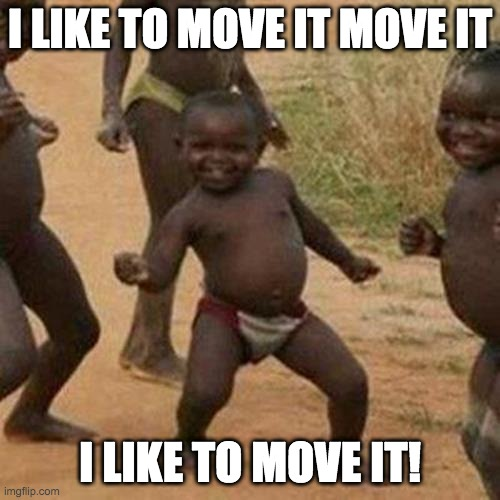 Third World Success Kid |  I LIKE TO MOVE IT MOVE IT; I LIKE TO MOVE IT! | image tagged in memes,third world success kid | made w/ Imgflip meme maker