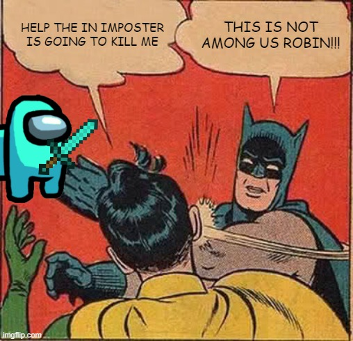 Batman Slapping Robin |  HELP THE IN IMPOSTER IS GOING TO KILL ME; THIS IS NOT AMONG US ROBIN!!! | image tagged in memes,batman slapping robin | made w/ Imgflip meme maker
