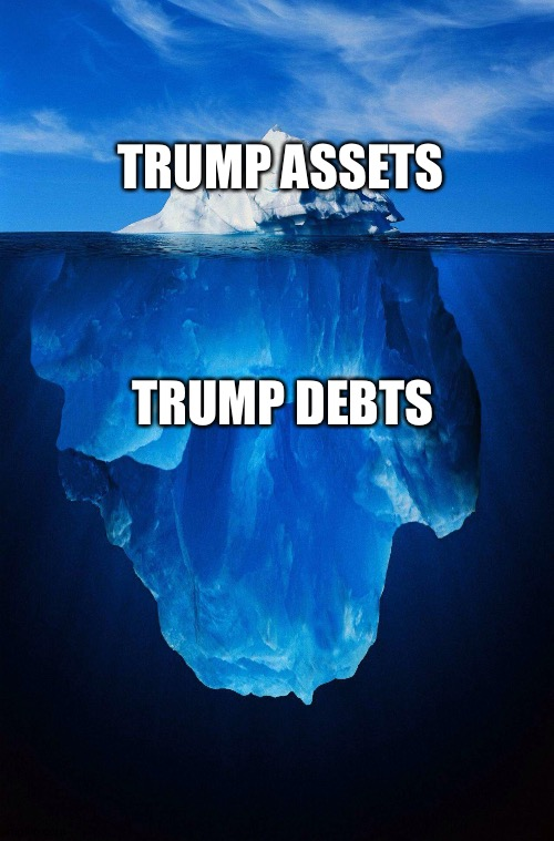 He's not nearly as rich as he pretends to be |  TRUMP ASSETS; TRUMP DEBTS | image tagged in iceberg | made w/ Imgflip meme maker