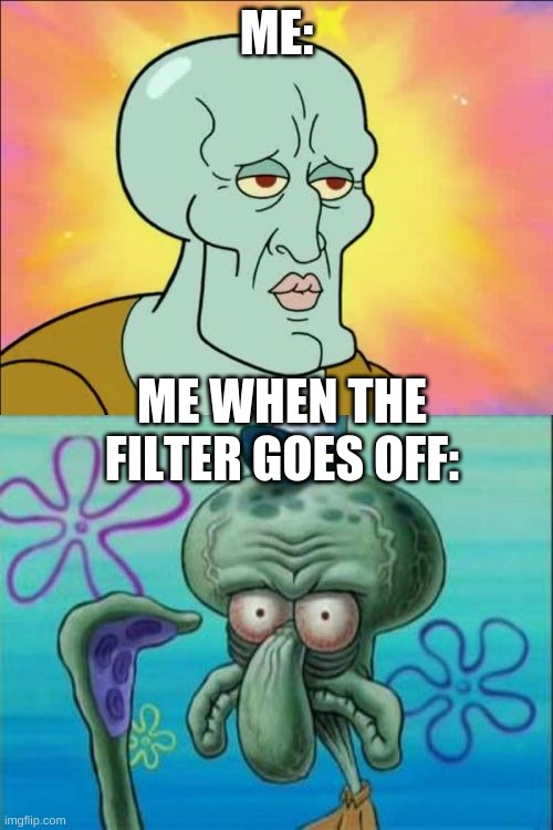 Squidward |  ME:; ME WHEN THE FILTER GOES OFF: | image tagged in memes,squidward | made w/ Imgflip meme maker