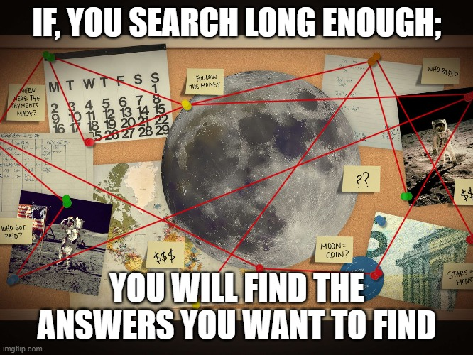 THE ANSWER |  IF, YOU SEARCH LONG ENOUGH;; YOU WILL FIND THE ANSWERS YOU WANT TO FIND | image tagged in search,research,you tube,theory,conspiracy,ignorant | made w/ Imgflip meme maker