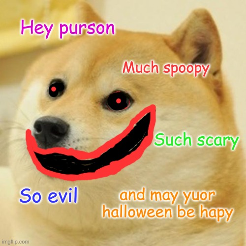Spoopy doge |  Hey purson; Much spoopy; Such scary; and may yuor halloween be hapy; So evil | image tagged in memes,doge,spoopy,scary,halloween,funny memes | made w/ Imgflip meme maker