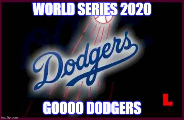 Dodgers |  WORLD SERIES 2020; GOOOO DODGERS | image tagged in dodgers | made w/ Imgflip meme maker