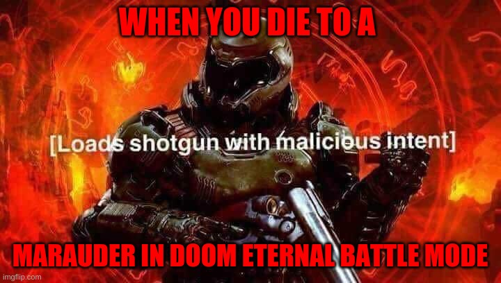 ooffff!!!!! |  WHEN YOU DIE TO A; MARAUDER IN DOOM ETERNAL BATTLE MODE | image tagged in loads shotgun with malicious intent | made w/ Imgflip meme maker