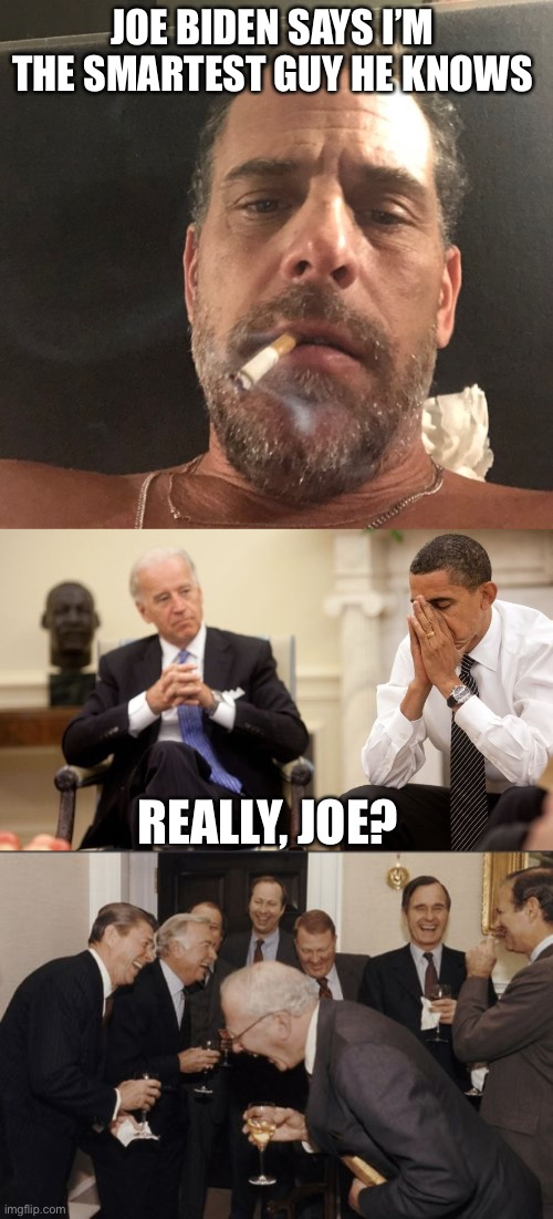 The smartest guy Biden knows is his son, Hunter! |  JOE BIDEN SAYS I'M THE SMARTEST GUY HE KNOWS; REALLY, JOE? | image tagged in memes,laughing men in suits,biden obama,hunter biden,smartest joke | made w/ Imgflip meme maker