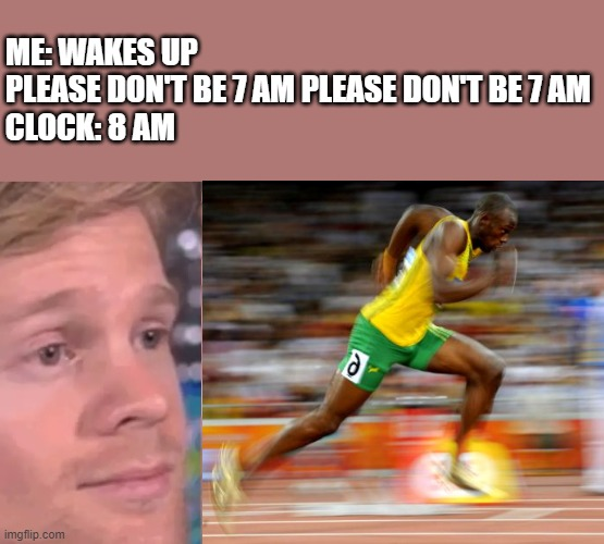 ME: WAKES UP PLEASE DON'T BE 7 AM PLEASE DON'T BE 7 AM CLOCK: 8 AM | image tagged in closes eyes,wake up,late,memes,alarm | made w/ Imgflip meme maker