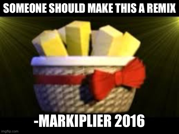 EXOTIC BUTTERS |  SOMEONE SHOULD MAKE THIS A REMIX; -MARKIPLIER 2016 | image tagged in exotic butters | made w/ Imgflip meme maker
