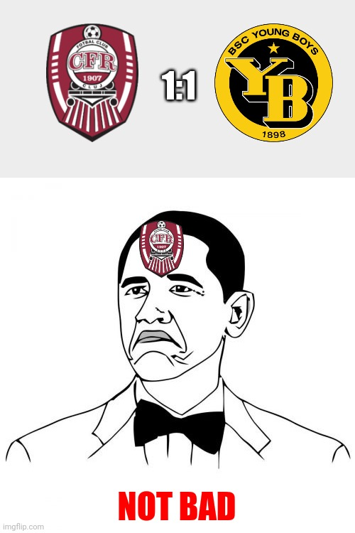 CLUJ 1:1 Young Boys |  1:1; NOT BAD | image tagged in memes,cfr cluj | made w/ Imgflip meme maker