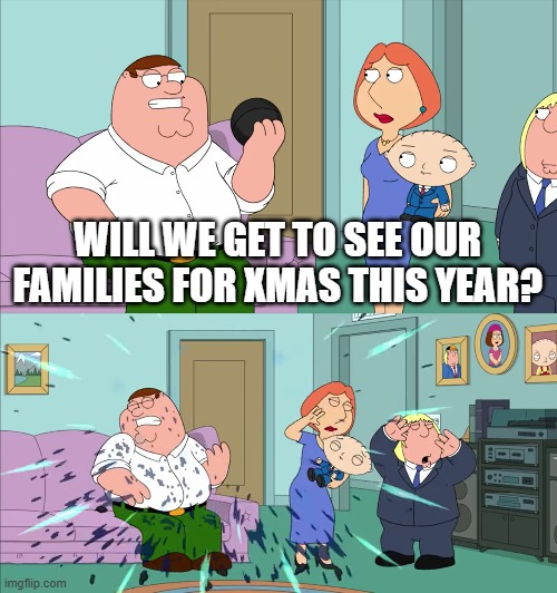 Magic 8 Ball Explodes |  WILL WE GET TO SEE OUR FAMILIES FOR XMAS THIS YEAR? | image tagged in magic 8 ball explodes,family guy,coronavirus,covid-19,sad,memes | made w/ Imgflip meme maker