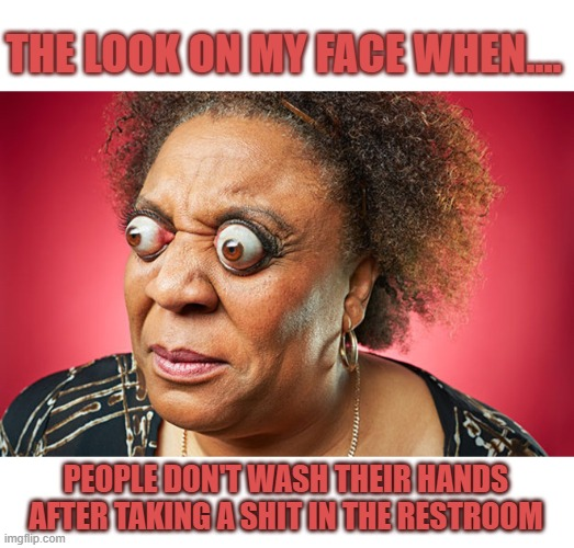 Wash your hands after you use the washroom you idiots!!! |  THE LOOK ON MY FACE WHEN.... PEOPLE DON'T WASH THEIR HANDS AFTER TAKING A SHIT IN THE RESTROOM | image tagged in pooh,dirty,disgusting,toilet humor,soap | made w/ Imgflip meme maker
