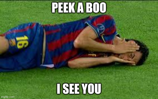 soccer flop |  PEEK A BOO; I SEE YOU | image tagged in soccer flop | made w/ Imgflip meme maker