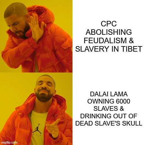 His Holiness |  CPC ABOLISHING FEUDALISM & SLAVERY IN TIBET; DALAI LAMA OWNING 6000 SLAVES & DRINKING OUT OF DEAD SLAVE'S SKULL | image tagged in memes,drake hotline bling,dalai lama,tibet,religion,slavery | made w/ Imgflip meme maker
