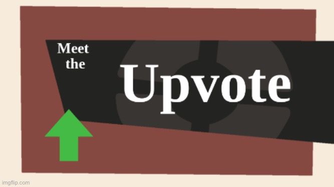 Meet the Upvote | image tagged in meet the upvote | made w/ Imgflip meme maker