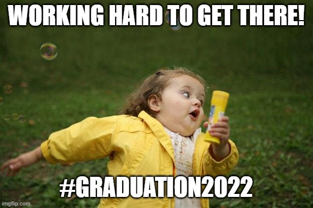 girl running |  WORKING HARD TO GET THERE! #GRADUATION2022 | image tagged in girl running | made w/ Imgflip meme maker