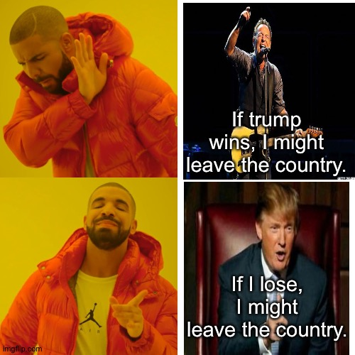 Which is better? |  If trump wins, I might leave the country. If I lose, I might leave the country. | image tagged in memes,drake hotline bling | made w/ Imgflip meme maker