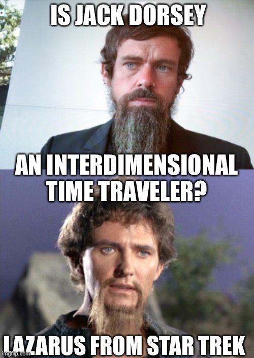 Is Jack Dorsey Lazarus From Star Trek? |  IS JACK DORSEY; AN INTERDIMENSIONAL TIME TRAVELER? LAZARUS FROM STAR TREK | image tagged in lazarus,star trek,jack dorsey,twitter ceo | made w/ Imgflip meme maker
