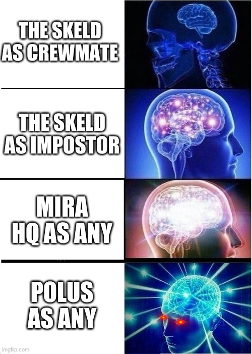 Expanding Brain |  THE SKELD AS CREWMATE; THE SKELD AS IMPOSTOR; MIRA HQ AS ANY; POLUS AS ANY | image tagged in memes,expanding brain | made w/ Imgflip meme maker