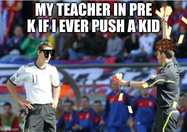 Asshole Ref |  MY TEACHER IN PRE K IF I EVER PUSH A KID | image tagged in memes,asshole ref | made w/ Imgflip meme maker