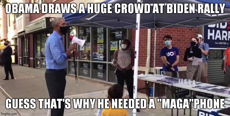 "Biden rally |  OBAMA DRAWS A HUGE CROWD AT BIDEN RALLY; GUESS THAT'S WHY HE NEEDED A ""MAGA""PHONE 