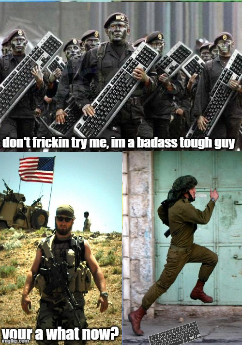 yet another keyboard warrior one |  don't frickin try me, im a badass tough guy; your a what now? | image tagged in keyboard warrior,tough guy,chicken,coward,funny reaction | made w/ Imgflip meme maker