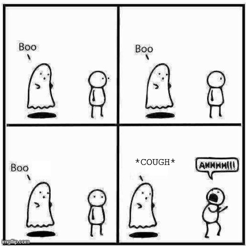 phantom covid |  *COUGH* | image tagged in ghost boo | made w/ Imgflip meme maker