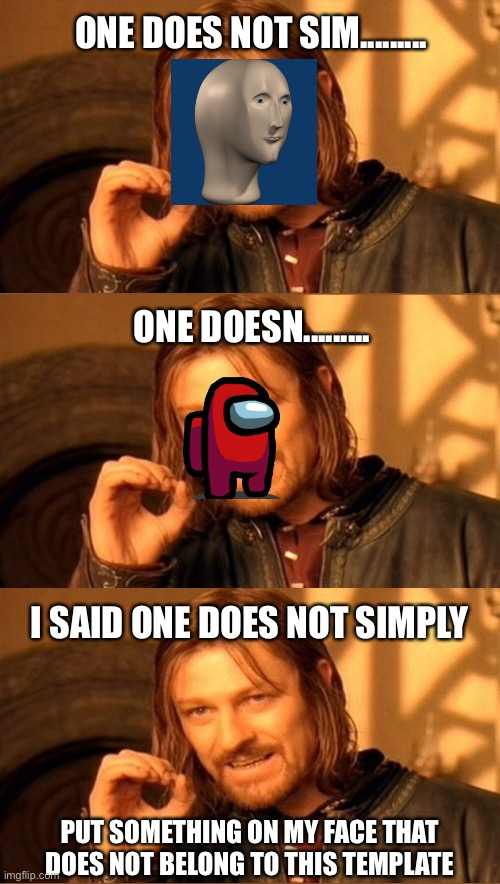U got it straight? |  ONE DOES NOT SIM......... ONE DOESN......... I SAID ONE DOES NOT SIMPLY; PUT SOMETHING ON MY FACE THAT DOES NOT BELONG TO THIS TEMPLATE | image tagged in memes,one does not simply,making memes,bad memes,hilarious memes,am i a joke to you | made w/ Imgflip meme maker