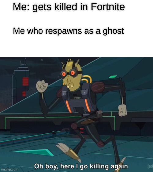 Fortnite meme |  Me: gets killed in Fortnite; Me who respawns as a ghost | image tagged in memes | made w/ Imgflip meme maker