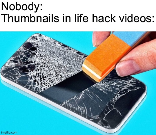 Just erase the cracks on the screen and its all good |  Nobody: Thumbnails in life hack videos: | image tagged in blank white template,memes,funny,life hack,thumbnail,phone | made w/ Imgflip meme maker